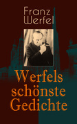 Werfels schönste Gedichte (Über 200 Titel in einem Buch - Vollständige Ausgabe)