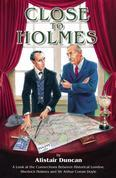 Close to Holmes - A Look at the Connections Between Historical London, Sherlock Holmes and Sir Arthur Conan Doyle