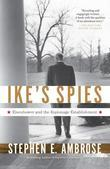 Ike's Spies: Eisenhower and the Espionage Establishment