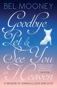 Goodbye Pet & See You in Heaven: A Memoir of Animals, Love and Loss
