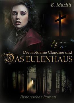 Die Hofdame Claudine und das Eulenhaus - Historischer Roman (Illustrierte Ausgabe)