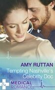 Tempting Nashville's Celebrity Doc (Mills & Boon Medical)