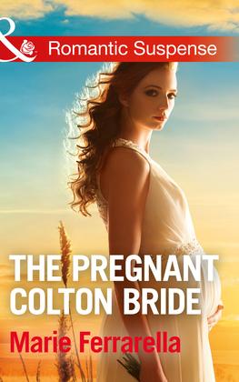 The Pregnant Colton Bride (Mills & Boon Romantic Suspense) (The Coltons of Texas, Book 8)