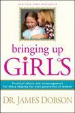 Bringing Up Girls: Practical Advice and Encouragement for Those Shaping the Next Generation of Women