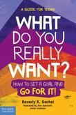 What Do You Really Want?: How to Set a Goal and Go for It! A Guide for Teens