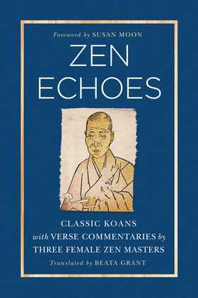 Zen Echoes: Classic Koans with Verse Commentaries by Three Female Chan Masters