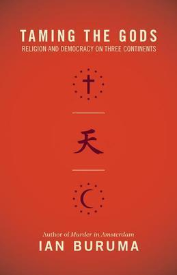 Taming the Gods: Religion and Democracy on Three Continents