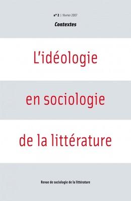 2 | 2007 - L'idéologie en sociologie de la littérature - Contextes