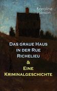 Das graue Haus in der Rue Richelieu & Eine Kriminalgeschichte (Vollständige Ausgaben)