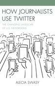 How Journalists Use Twitter: The Changing Landscape of U.S. Newsrooms