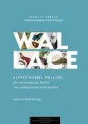 Alfred Russel Wallace, plus darwiniste que Darwin mais politiquement moins correct