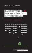 La résistance des bactéries aux antibiotiques