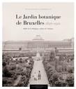 Le Jardin botanique de Bruxelles (1826-1912)