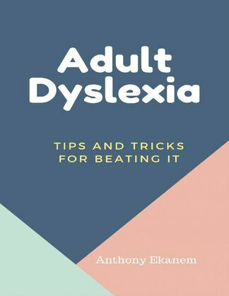 Adult Dyslexia: Tips and Tricks for Beating It