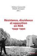 Résistance, dissidence et opposition en RDA 1949-1990