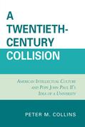 A Twentieth-Century Collision: American Intellectual Culture and Pope John Paul II's Idea of a University