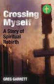 Crossing Myself: A Story of Spiritual Rebirth