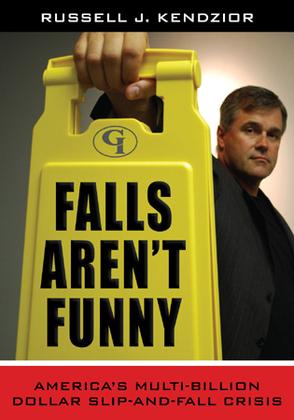 Falls Aren't Funny: America's Multi-Billion Dollar Slip-and-Fall Crisis