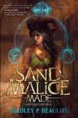Of Sand and Malice Made: A Shattered Sands Novel