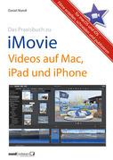Praxisbuch zu iMovie - Videos auf Mac, iPad und iPhone / für macOS und iOS