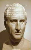 The Academic Questions, Treatise De Finibus, and Tusculan Disputations