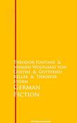 German Fiction - Theodor Fontane, Johann Wolfgang von Goethe, Gottfried Keller and Theodor Storm
