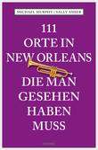 111 Orte in New Orleans, die man gesehen haben muss