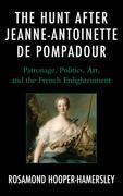 The Hunt after Jeanne-Antoinette de Pompadour: Patronage, Politics, Art, and the French Enlightenment
