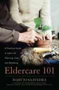 Eldercare 101: A Practical Guide to Later Life Planning, Care, and Wellbeing