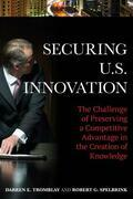 Securing U.S. Innovation: The Challenge of Preserving a Competitive Advantage in the Creation of Knowledge
