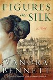 Figures in Silk: A Novel