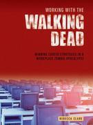 Working With The Walking Dead: Winning career strategies in a workplace zombie apocalypse