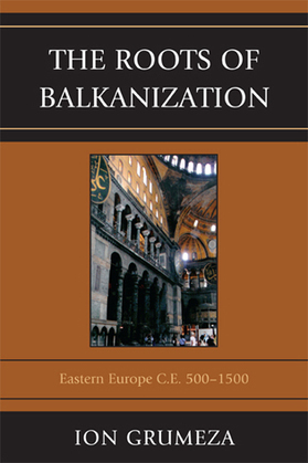 The Roots of Balkanization: Eastern Europe C.E. 500-1500