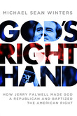 God's Right Hand: How Jerry Falwell Made God a Republican and Baptized the American Right