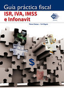 Guía práctica fiscal ISR, IVA, IMSS e Infonavit 2016