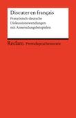 Discuter en français. Französisch-deutsche Diskussionswendungen mit Anwendungsbeispielen