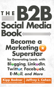 The B2B Social Media Book: Become a Marketing Superstar by Generating Leads with Blogging, Linkedin, Twitter, Facebook, Email, and More