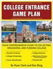 College Entrance Game Plan: Your Comprehensive Guide To Collecting, Organizing, and Funding College