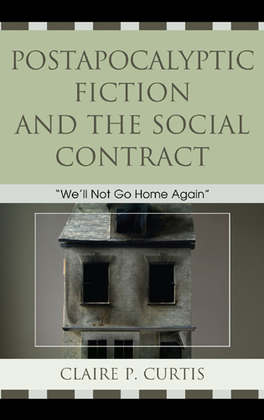 Postapocalyptic Fiction and the Social Contract: We'll Not Go Home Again