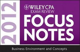 Wiley CPA Exam Review Focus Notes 2012, Business Environment and Concepts