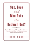 Sex, Love and Who Puts the Rubbish Out?: How the Philosophy of 9 - Energy Natural Expression Helps You Understand Your Relationships and Brings Happin