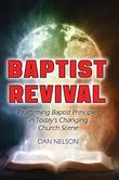 Baptist Revival: Reaffirming Baptist Principles in Today's Changing Church Scene