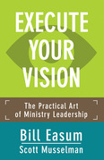 Execute Your Vision: The Practical Art of Ministry Leadership
