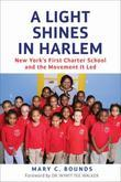 A Light Shines in Hrlem: New York's First Charter School and the Movement It Led