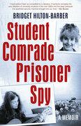 Student Comrade Prisoner Spy: A memoir