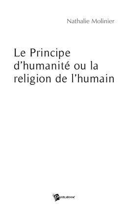 Le Principe d'humanité ou la religion de l'humain