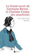 Le Grand secret de Germaine Berton : la Charlotte Corday des anarchistes