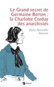 Le Grand secret de Germaine Berton : la Charlotte Corday des anarchistes