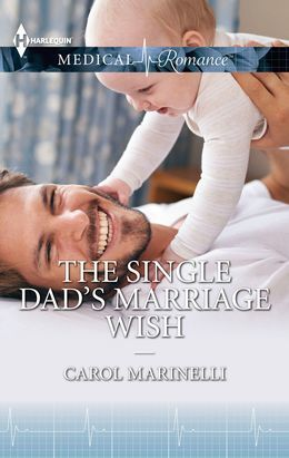 The Single Dad's Marriage Wish (Mills & Boon Medical)