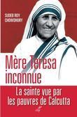 Mère Teresa inconnue: La sainte vue par les pauvres de Calcutta